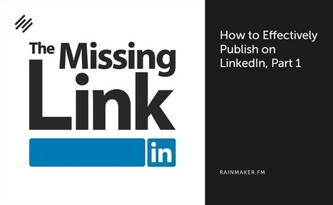 How to Effectively Publish on LinkedIn, Part 1 | The Content Marketing Hat | Scoop.it
