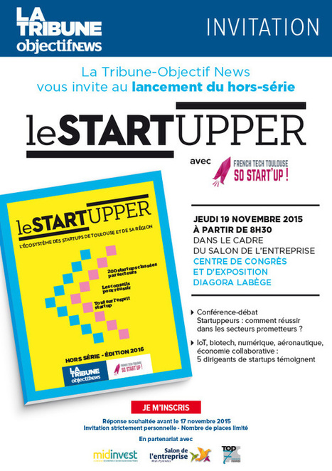 La tribune-Objectif NEWS vous invite au lancement du hors-série le Startupper | Toulouse networks | Scoop.it