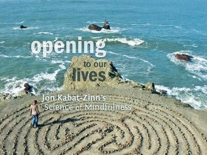 Opening to Our Lives: Jon Kabat-Zinn's Science of Mindfulness | Grief and Loss | Scoop.it