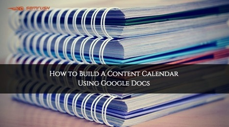 How to Build A Content Calendar Using Google Docs | Web Marketing | Scoop.it