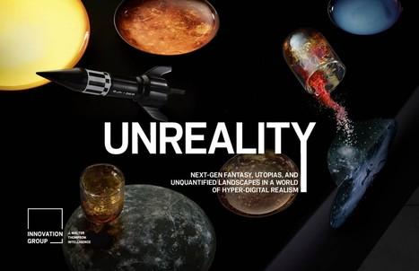 Unreality - JWT Intelligence | Digital Culture | Scoop.it