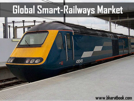Global Smart Railways Market - Bharat Book Bureau   Energy-Resources and Automation - manufacturing construction   Scoop.it