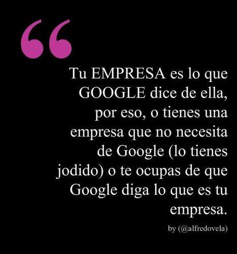 Tu empresa es lo que Google dice de ella (te guste o no) #internet #marketing | E- learning, Culture,  Languages | Scoop.it