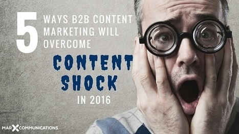 5 Ways B2B Content Marketing Will Overcome Content Shock in 2016 | B2B Marketing-The Practical Side | Scoop.it