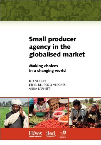 Small producer agency in the globalised market. Making choices in a changing world - IIED/HIVOS New Book with RIMISP/DTR-IC Contribution | Biocultural Diversity for Territorial Sustainable Development Reporter | Scoop.it
