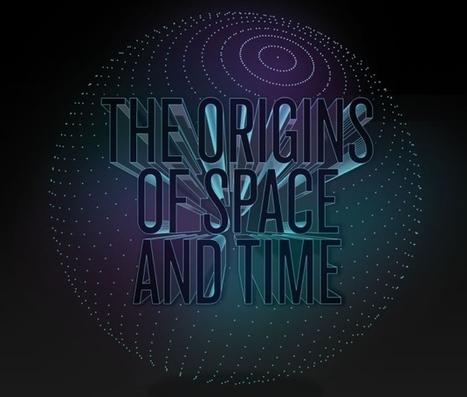 Theoretical physics: The origins of space and time   Theoretical Physics   Scoop.it
