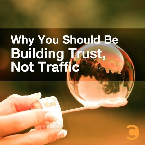 Why You Should Be Building Trust, Not Traffic | Convince and Convert: Social Media Strategy and Content Marketing Strategy | Culture Map: Media, Entertainment & Sports Industries | Scoop.it