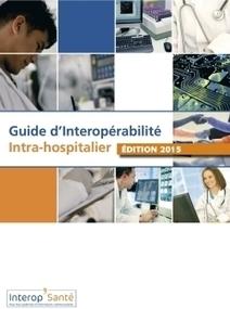 GUIDE D'INTEROPÉRABILITÉ INTRA HOSPITALIER - Interop'Santé | Hopital 2.0 | Scoop.it