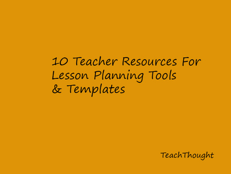 10 Teacher Resources For Lesson Planning Templates & Tools - TeachThought | Future Learning | Scoop.it