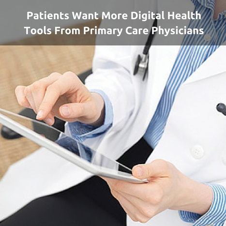 Patients Want More Digital Health Tools From Primary Care Physicians   Healthcare and Technology news   Scoop.it