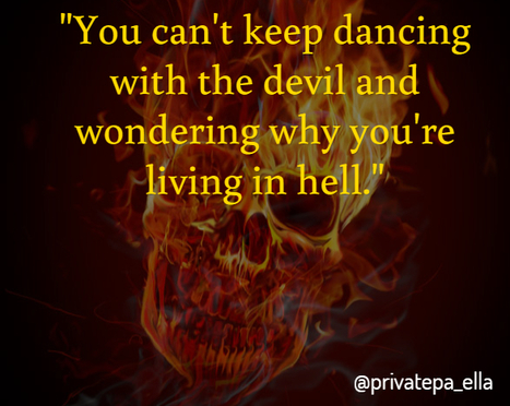 Personal Assistan @privatepa_ell You can't keep dancing with the devil and wondering why you're living in hell. via @privatepa_ella | Check My Vibe | Scoop.it