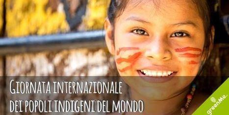 Giornata internazionale dei popoli indigeni: storie di uomini e donne che proteggono la Terra | Il mondo che vorrei | Scoop.it
