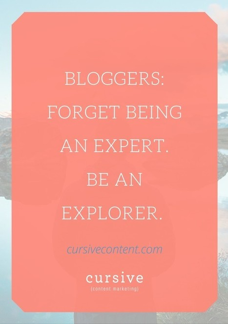 Bloggers: Forget Being an Expert. Be an Explorer. | The Twinkie Awards | Scoop.it
