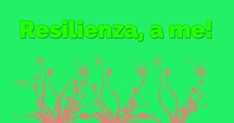 Come essere resilienti / Un sito di Marco Stizioli   happymarketing   Scoop.it
