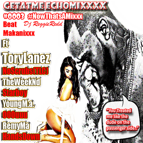 GetAtMe EchoMixxx ft Tory Lanez NO SCRUBS (TLC) and more... #ItsAboutTheMusic | GetAtMe | Scoop.it