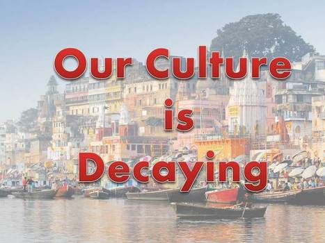 Our Culture is Decaying an Indian social issue need to be discussed | Education Forum | Scoop.it