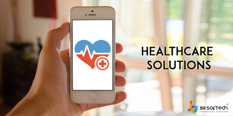 Healthcare Solution - The Mobile App Reality - BR Softech - The Official Blog | BR Softech Pvt.Ltd | Scoop.it