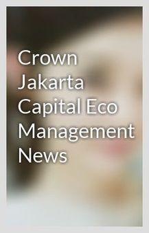 Crown Jakarta Capital Eco Management News | Crown Capital Eco Management | Scoop.it