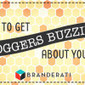 8 Ways To Get Bloggers Buzzing About Your Brand | digital marketing strategy | Scoop.it