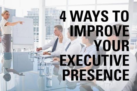 4 Ways to improve your executive presence | EnMast | Executive Presence | Scoop.it