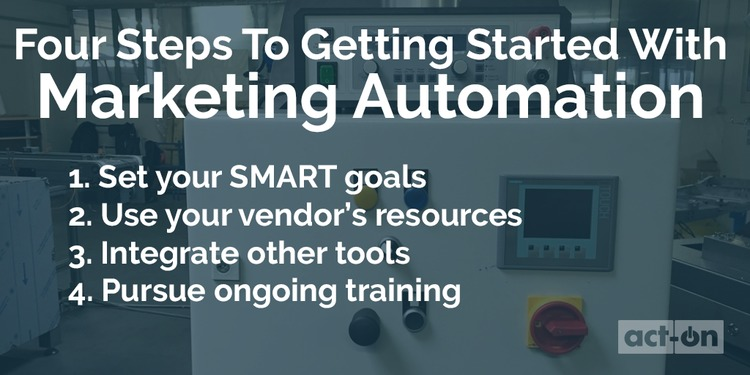 4 Steps to Get Started with Marketing Automation - Act-On | The MarTech Digest | Scoop.it