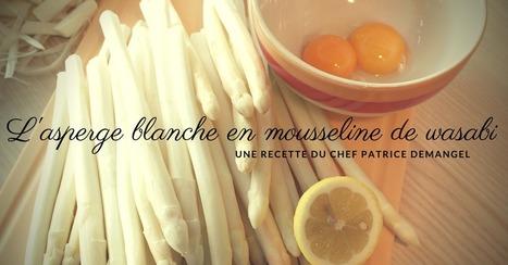 L'asperge blanche en mousseline de wasabi et petits pois par Patrice Demangel - Essor | Cuisine et cuisiniers | Scoop.it