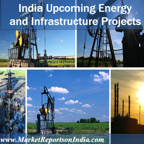 Upcoming Energy and Infrastructure Projects in India | Market Reports on India | Scoop.it