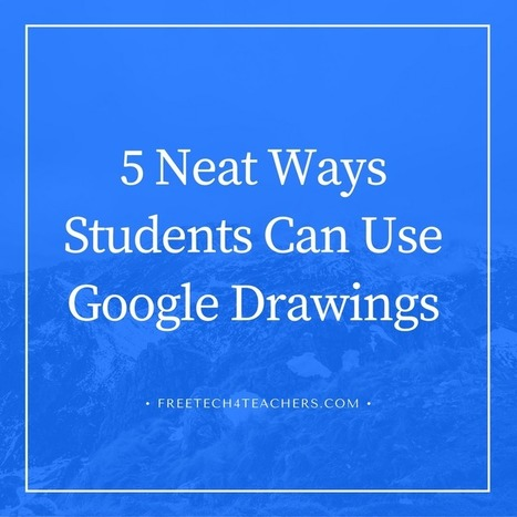 5 Neat Things Students Can Do With Google Drawings  - Practical Ed Tech Tip of the Week  | Blogs | Scoop.it