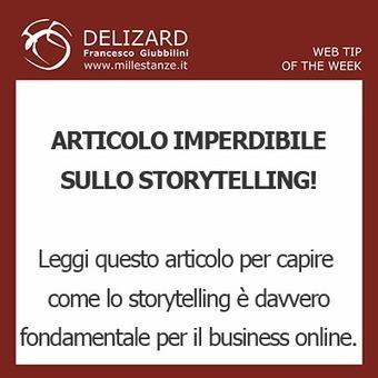 27 DELIZARD WEB TIP - Lo Storytelling spiegato in modo completo ... | Storytelling aziendale | Scoop.it