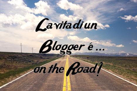 La vita di un blogger è...on the road! | Social Media Consultant 2012 | Scoop.it
