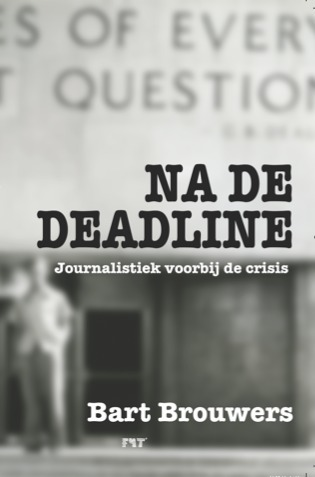 Na De Deadline, Bart Brouwers over journalistiek voorbij de crisis | FMT Media | Scoop.it