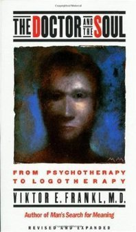 GET The Doctor and the Soul: From Psychotherapy to Logotherapy ... | Logotherapy | Scoop.it
