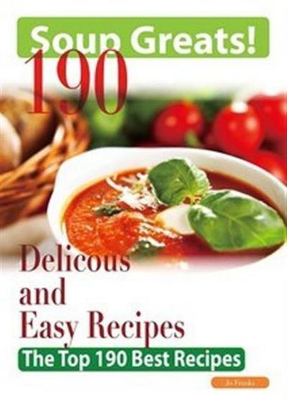 Soup Greats: 190 Delicious and Easy Soup Recipes - The Top 190 Best Recipes | Free eBooks Download | Scoop.it