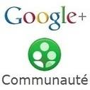 Communauté Google+ : 5 raisons de s'y intéresser | Web Communication | Scoop.it