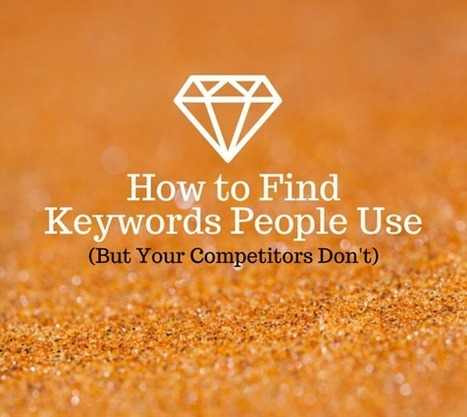 How to Find Keywords People Use (But Your Competitors Don't) | SEO and technical stuff | Scoop.it