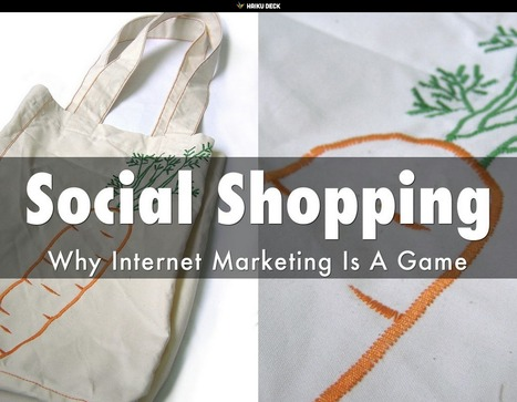 Social Shopping: Why Internet Marketing Is A Game - New @HaikuDeck & Book Outline | Curation Revolution | Scoop.it