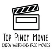 Top Pinoy Movie | Enjoy Watching Free Movies | Top Pinoy Movie | Scoop.it