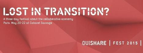 Lost in Transition? Join the global collaborative economy @OuiShareFest May 20-22 in Paris | P2P Foundation | Peer2Politics | Scoop.it