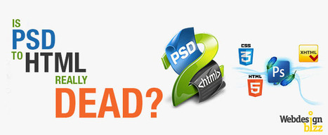 Is PSD to HTML Dead | Web design bizz | Why People say  PSD to HTML really dead? | Scoop.it
