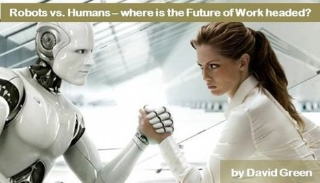Robots vs Humans: where is the Future of Work heading? | Soup for thought | Scoop.it