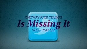 One Way Your Church is Missing it with Twitter   Social Church   Scoop.it