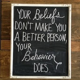 Belief or Behavior? | Quote for Thought | Scoop.it