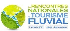 Rencontres Nationales du Tourisme Fluvial 2 & 3 février 2016 - Tourisme en Vaucluse | Le tourisme pour les pros | Scoop.it