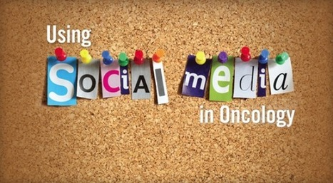 Social Media and Oncology Patient Care | Healthcare, Social Media, Digital Health & Innovations | Scoop.it