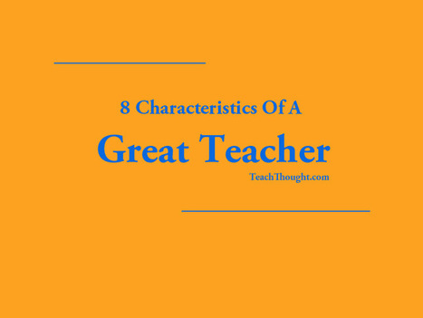 8 Characteristics Of A Great Teacher | Profesor 2.0 en la Escuela 2.0. | Scoop.it