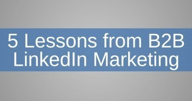 5 Lessons from B2B LinkedIn Marketing - Digital Marketing - Social Media - Email Marketing - Chicago, IL | Lightspan Digital | Community Management | Scoop.it