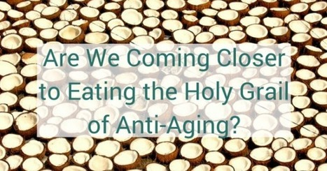 Are We Coming Closer to Eating the Holy Grail of Anti-Aging? | Healthy Foods | Scoop.it