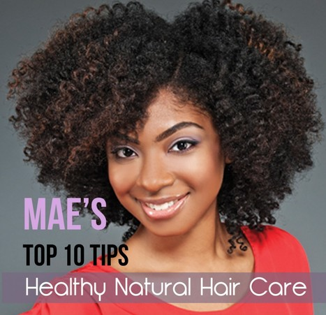 Mae's Top 10 Tips for Healthy Natural Hair Care | Natural Chica | Curly Pearls Natural Hair | Scoop.it