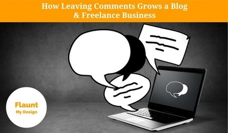 How Leaving Comments Grows a Blog & Freelance Business | Flaunt My Design | Elle & Freelance | Scoop.it