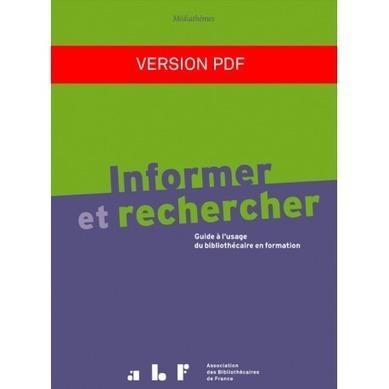 Informer et rechercher : guide à l'usage du bibliothécaire en formation (version PDF) - ABIS | Veille professionnelle des Bibliothèques-Médiathèques de Metz | Scoop.it